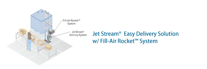 Jet Stream®  Easy Delivery Solution w/ Fill-Air Rocket™ System